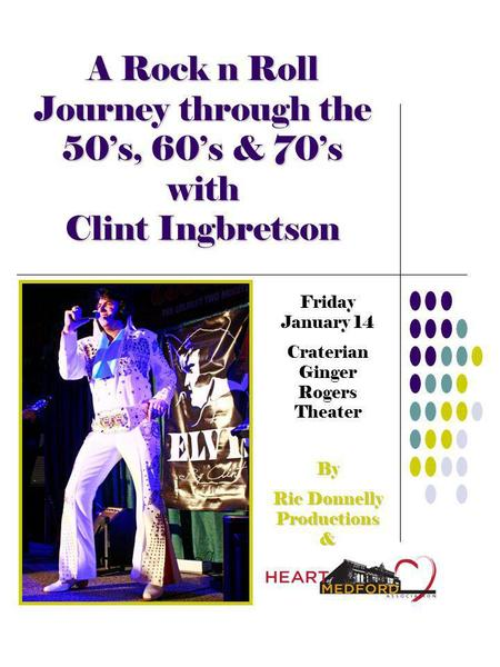 A Rock n Roll Journey through the 50s, 60s & 70s with Clint Ingbretson Friday January 14 Craterian Ginger Rogers Theater By Ric Donnelly Productions &