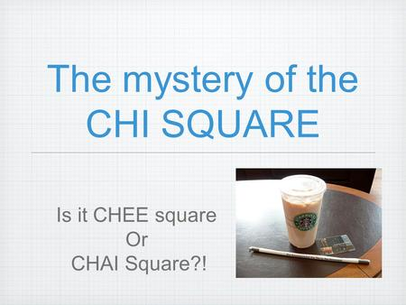 The mystery of the CHI SQUARE Is it CHEE square Or CHAI Square?!
