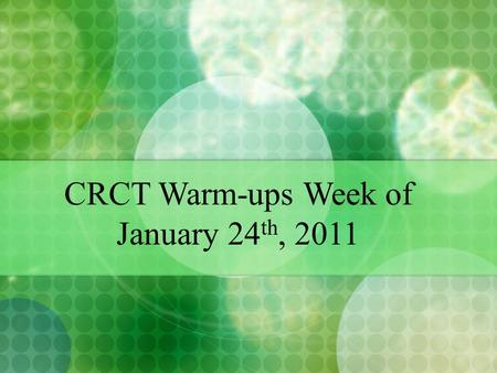 CRCT Warm-ups Week of January 24 th, 2011. MONDAY 17. When graphed, which situation's data would be linear? A. The temperature of the roof of a house.