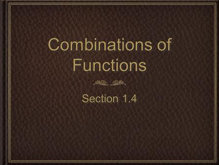 Combinations of Functions