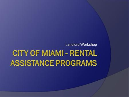 Landlord Workshop. Introduction The City of Miami, Department of Community Development administers funding for two Rental Assistance Programs: HAP Section.