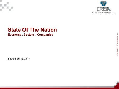© 2013 CRISIL Ltd. All rights reserved. State Of The Nation Economy. Sectors. Companies September 13, 2013 1.