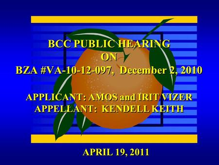 APRIL 19, 2011 BCC PUBLIC HEARING ON BZA #VA-10-12-097, December 2, 2010 APPLICANT: AMOS and IRIT VIZER APPELLANT: KENDELL KEITH.