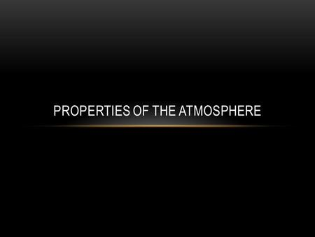 PROPERTIES OF THE ATMOSPHERE. TEMPERATURE Temperature is the measure of the average kinetic energy of the particles in a material. Higher temperature.