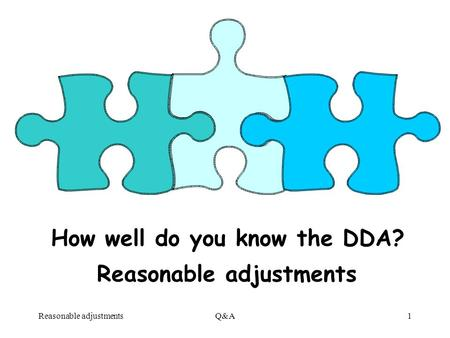 Reasonable adjustmentsQ&A1 How well do you know the DDA? Reasonable adjustments.