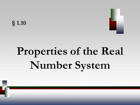 § 1.10 Properties of the Real Number System. Angel, Elementary Algebra, 7ed 2 Commutative Property Commutative Property of Addition If a and b represent.