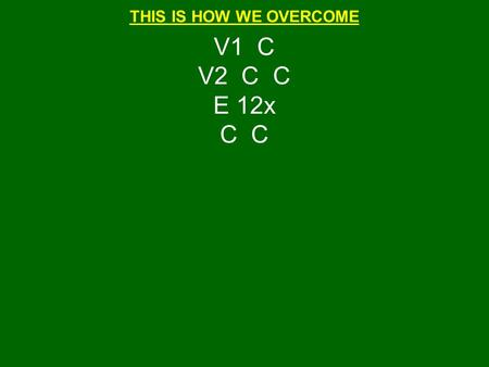 THIS IS HOW WE OVERCOME V1 C V2 C C E 12x C. THIS IS HOW WE OVERCOME YOUR LIGHT BROKE THROUGH MY NIGHT.