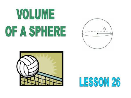 VOLUME OF A SPHERE LESSON 26.