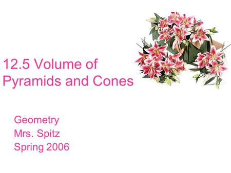 12.5 Volume of Pyramids and Cones