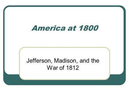 Jefferson, Madison, and the War of 1812