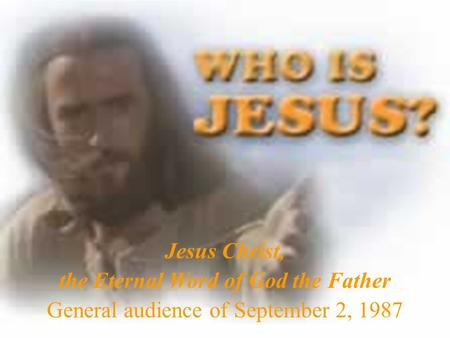 Jesus Christ, the Eternal Word of God the Father General audience of September 2, 1987.
