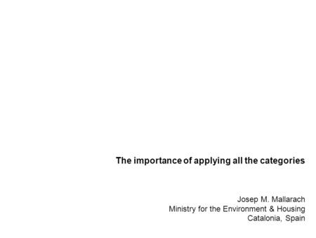 The importance of applying all the categories Josep M. Mallarach Ministry for the Environment & Housing Catalonia, Spain.