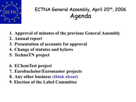 ECTNA General Assembly, April 20 th, 2006 Agenda ECTNA General Assembly, April 20 th, 2006 Agenda 1.Approval of minutes of the previous General Assembly.