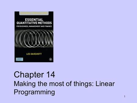 1 Chapter 14 Making the most of things: Linear Programming.