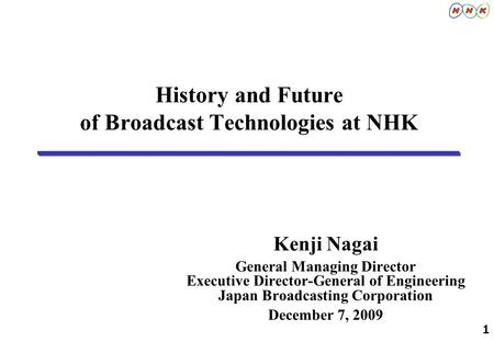 History and Future of Broadcast Technologies at NHK
