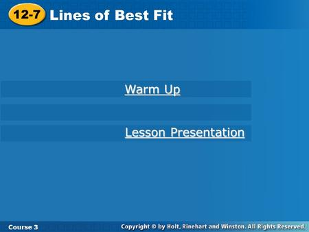 12-7 Lines of Best Fit Course 3 Warm Up Warm Up Lesson Presentation Lesson Presentation.