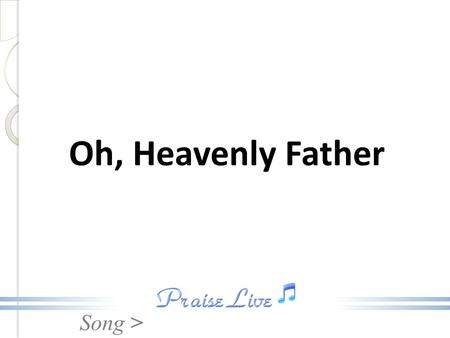 Oh, Heavenly Father.