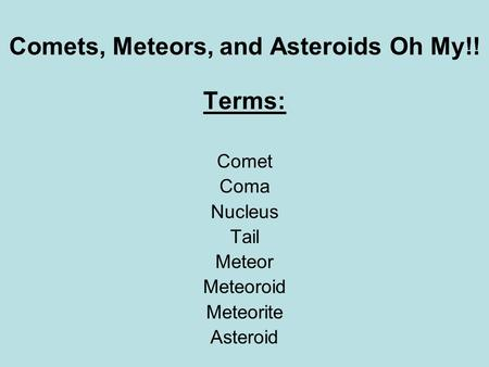 Comets, Meteors, and Asteroids Oh My!!