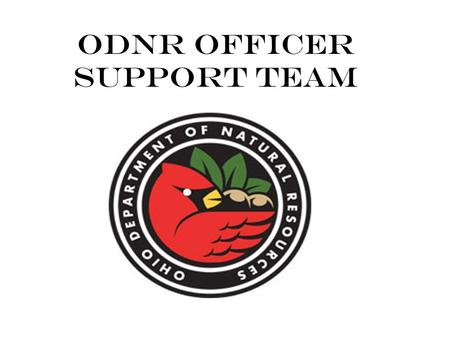 ODNR Officer Support Team. Purpose The ODNR Support Program is a service for ODNR officers and their families. The program provides confidential assistance.
