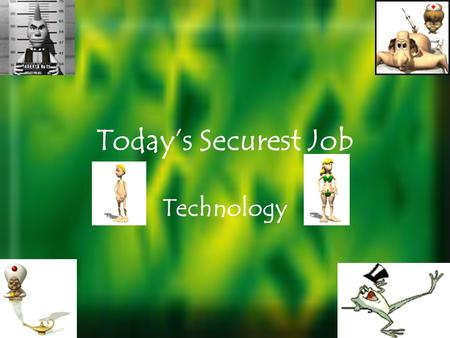 Todays Securest Job Technology What Is Technology? The means employed to provide objects necessary for human sustenance and comfort More stuff made to.