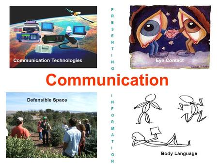 Communication Eye ContactCommunication Technologies Defensible Space Body Language PRESENTINGPRESENTING INFORMATIONINFORMATION.