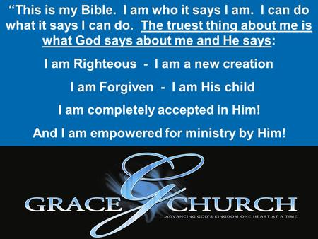 I am Righteous - I am a new creation I am Forgiven - I am His child
