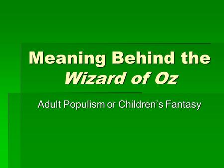 Meaning Behind the Wizard of Oz Adult Populism or Childrens Fantasy.