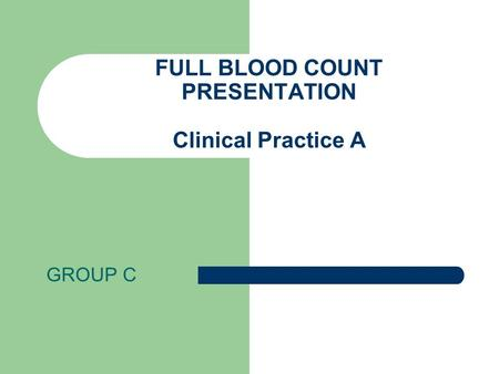 FULL BLOOD COUNT PRESENTATION Clinical Practice A