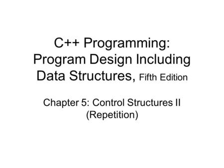 Chapter 5: Control Structures II (Repetition)