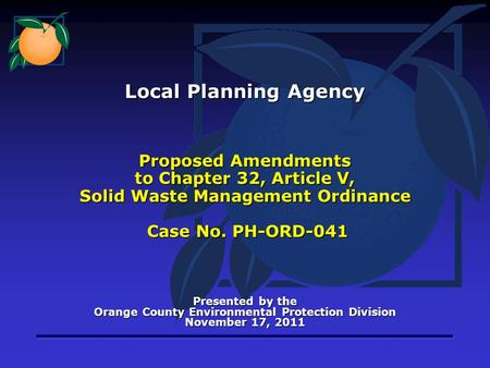 Proposed Amendments to Chapter 32, Article V, Solid Waste Management Ordinance Case No. PH-ORD-041 Presented by the Orange County Environmental Protection.