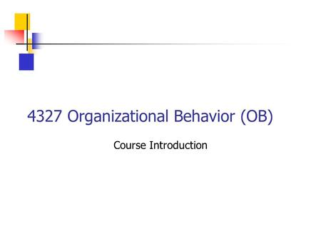 4327 Organizational Behavior (OB) Course Introduction.