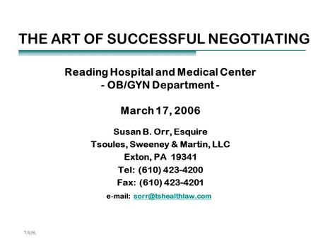 THE ART OF SUCCESSFUL NEGOTIATING Reading Hospital and Medical Center - OB/GYN Department - March 17, 2006 Susan B. Orr, Esquire Tsoules, Sweeney & Martin,