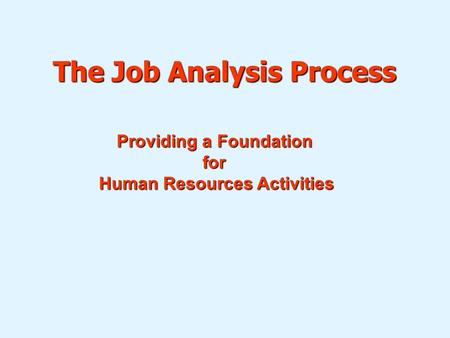 The Job Analysis Process Providing a Foundation for Human Resources Activities.