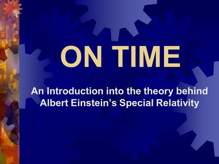 ON TIME An Introduction into the theory behind Albert Einsteins Special Relativity.