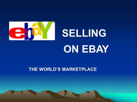 SELLING ON EBAY THE WORLDS MARKETPLACE. How Ebay Works.