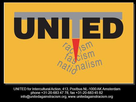 UNITED for Intercultural Action, 413, Postbus NL-1000 AK Amsterdam phone +31-20-683 47 78, fax +31-20-683 45 82