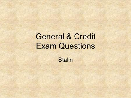 General & Credit Exam Questions Stalin. In Source A a young communist, who took part in the collectivisation of land under Stalin, describes events in.