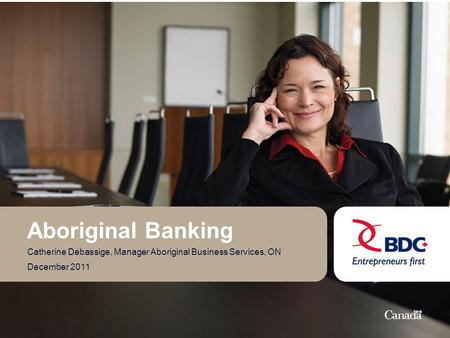 Aboriginal Banking Catherine Debassige, Manager Aboriginal Business Services, ON December 2011.