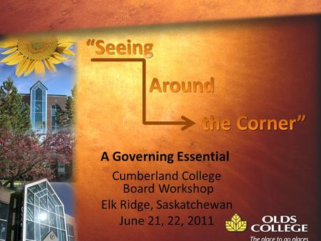 Cumberland College Board Workshop Elk Ridge, Saskatchewan June 21, 22, 2011 A Governing Essential.