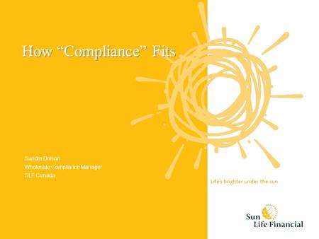 How Compliance Fits Sandra Dolson Wholesale Compliance Manager SLF Canada.