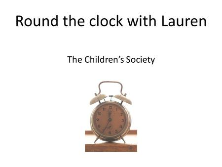 Round the clock with Lauren The Childrens Society.