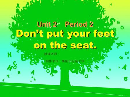 Unit 2 Period 2 Dont put your feet on the seat.. He is waiting for a bus. Dont wait bus on the road.