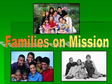 What is it? A way to involve families in missions on a regular basis.