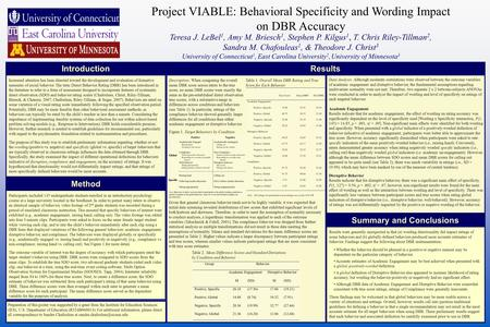Project VIABLE: Behavioral Specificity and Wording Impact on DBR Accuracy Teresa J. LeBel 1, Amy M. Briesch 1, Stephen P. Kilgus 1, T. Chris Riley-Tillman.
