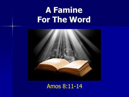 A Famine For The Word Amos 8:11-14.