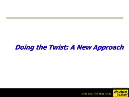 Home of unlimited opportunity. Doing the Twist: A New Approach Doing the Twist: A New Approach.