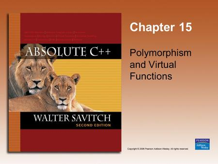 Chapter 15 Polymorphism and Virtual Functions. Copyright © 2006 Pearson Addison-Wesley. All rights reserved. 15-2 Learning Objectives Virtual Function.