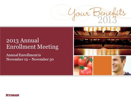 2013 Annual Enrollment Meeting Annual Enrollment is November 19 – November 30.