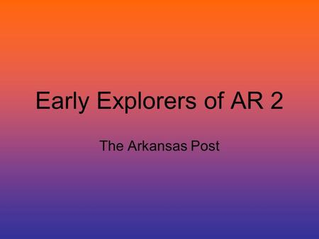 Early Explorers of AR 2 The Arkansas Post.