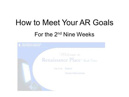 How to Meet Your AR Goals For the 2 nd Nine Weeks.